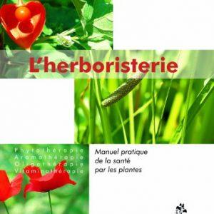 Lherboristerie Manuel Pratique De La Santé Par Les Plantes Phytothérapie Aromathérapie Oligothérapie Vitaminothérapie 0